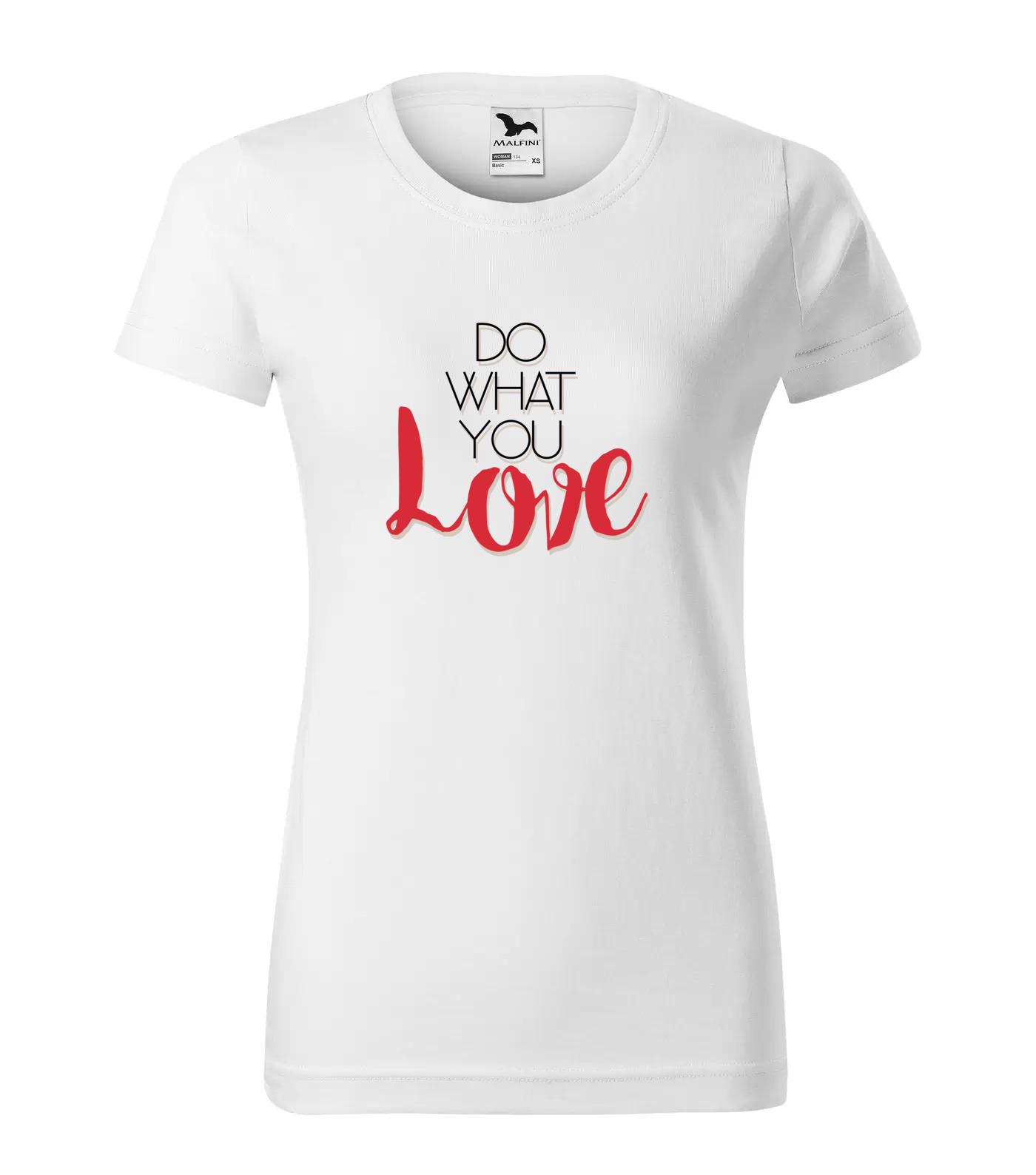 Tričko Do What You Love Do What You Love