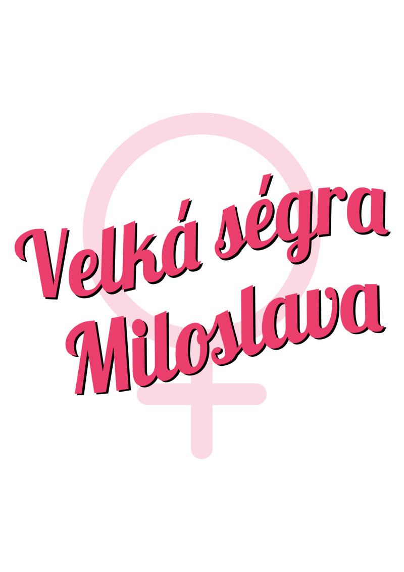 Tričko Velká ségra Miloslava