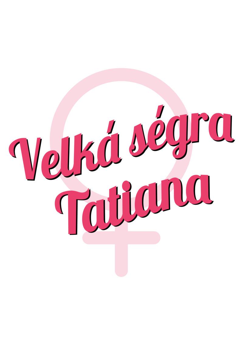Tričko Velká ségra Tatiana