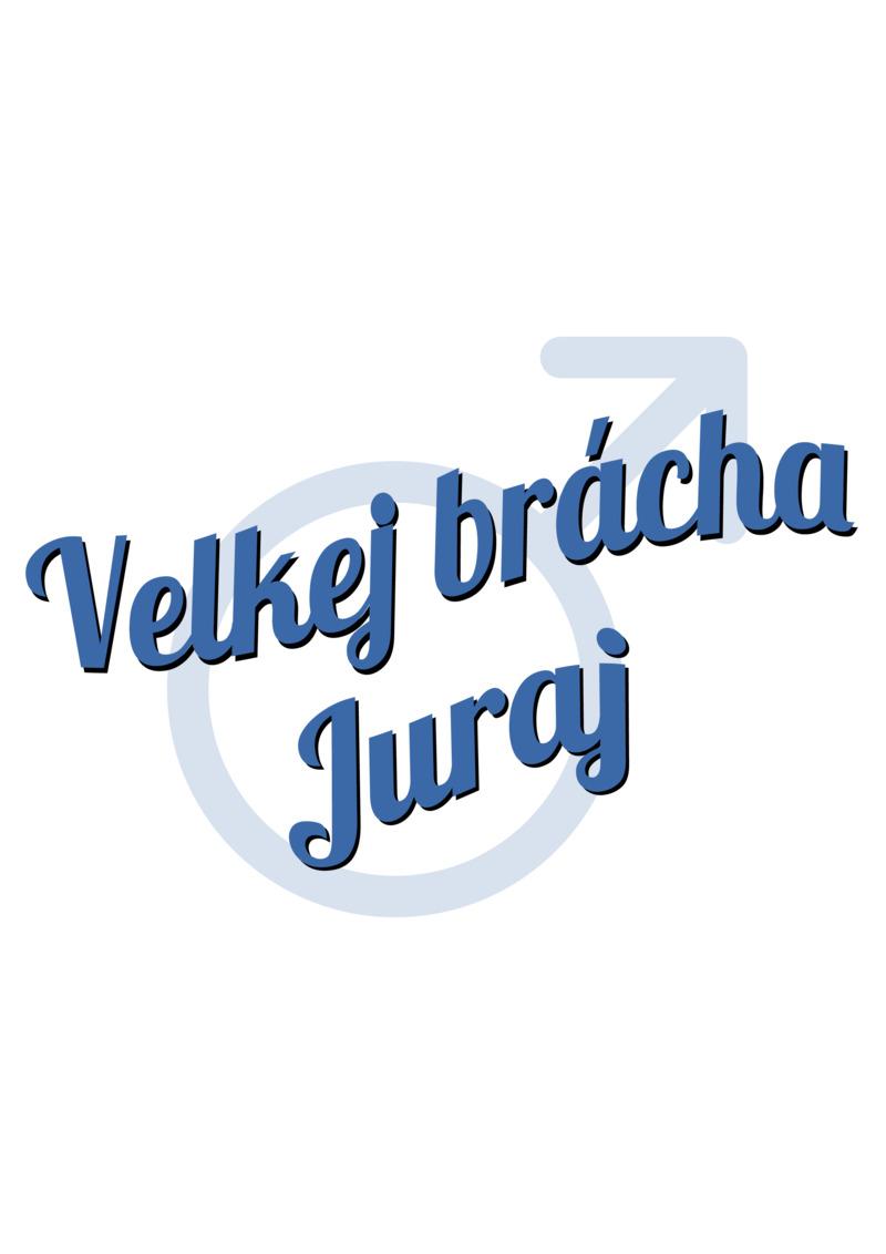 Tričko Velkej brácha Juraj