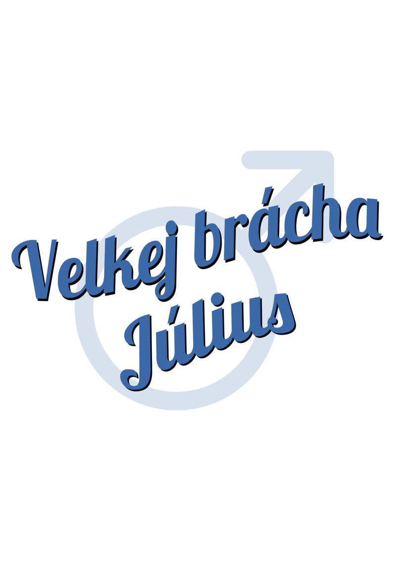 Tričko Velkej brácha Július