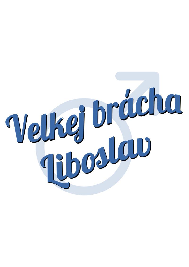 Tričko Velkej brácha Liboslav