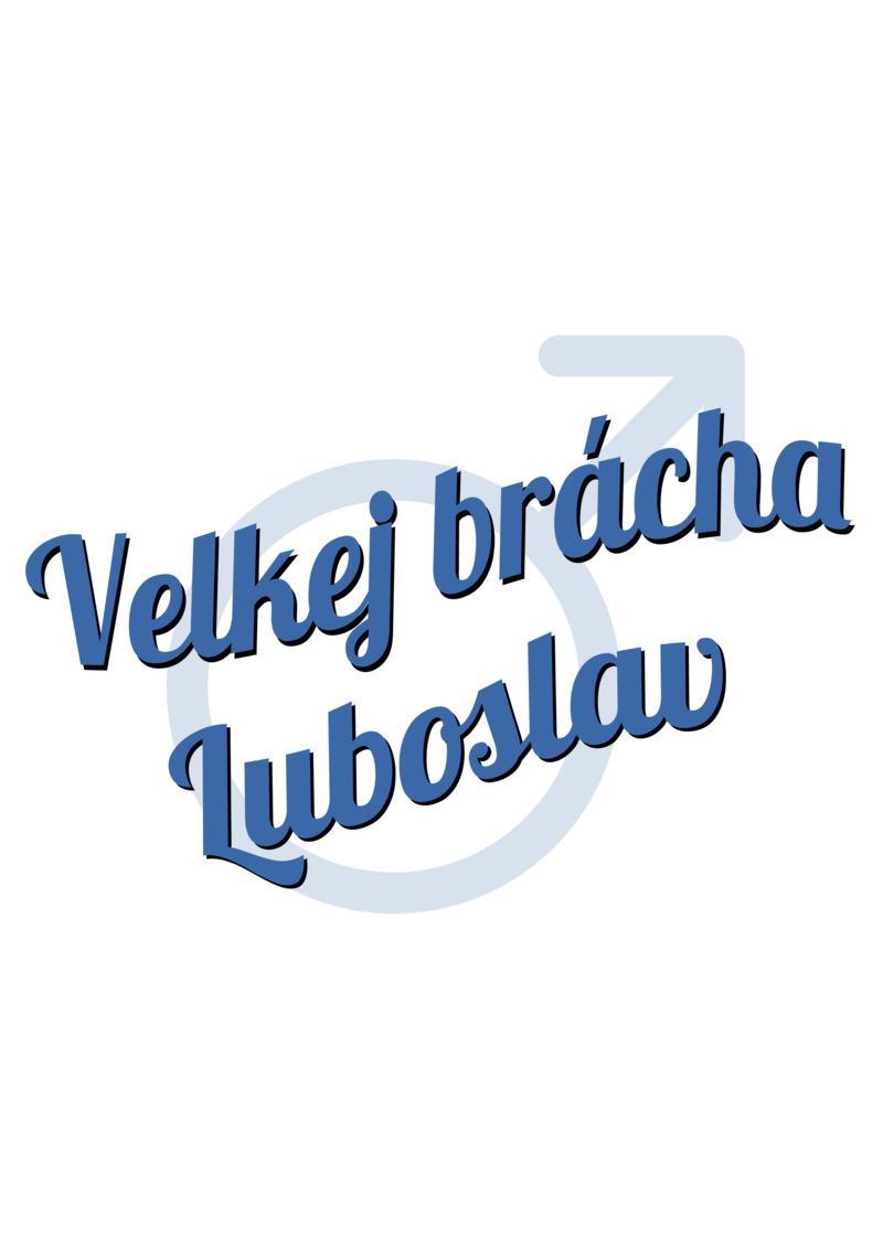 Tričko Velkej brácha Luboslav