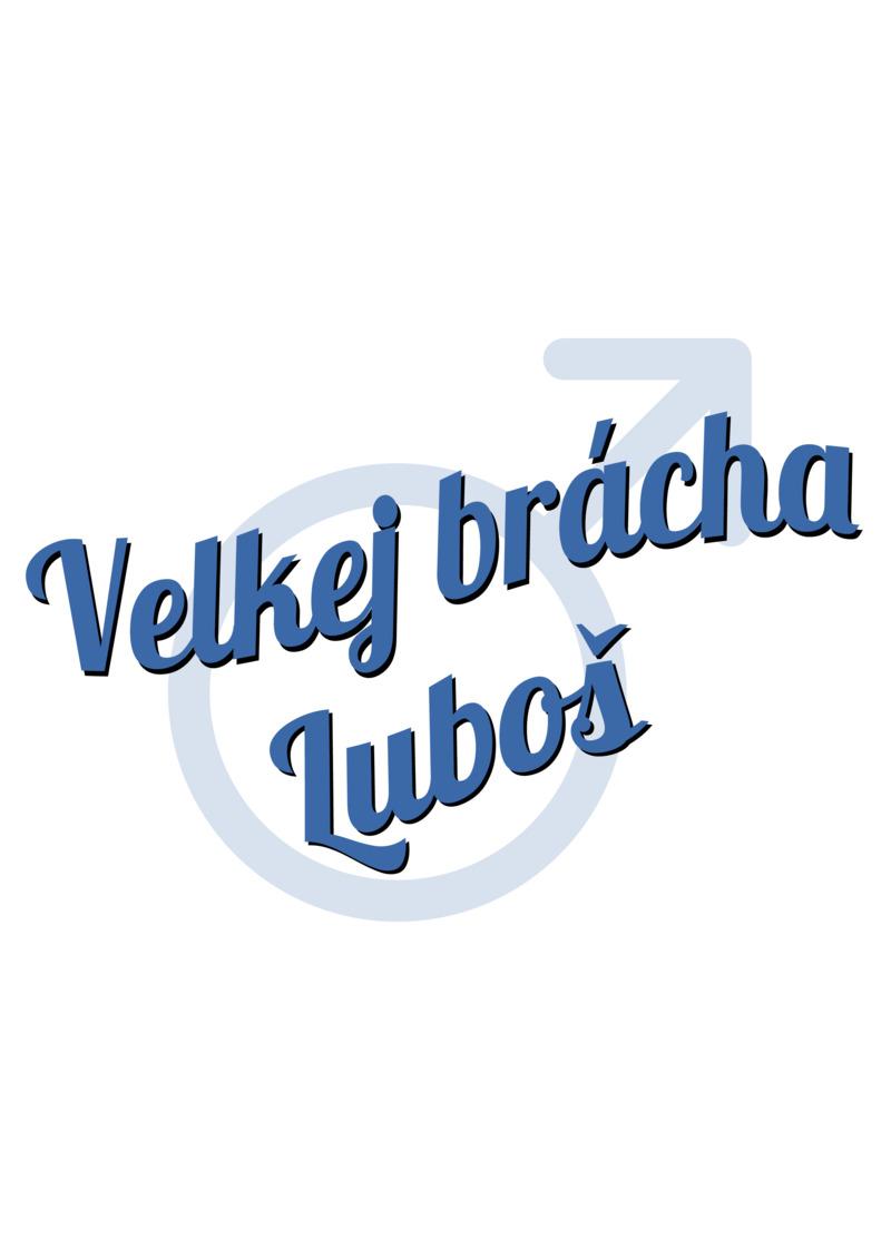 Tričko Velkej brácha Luboš