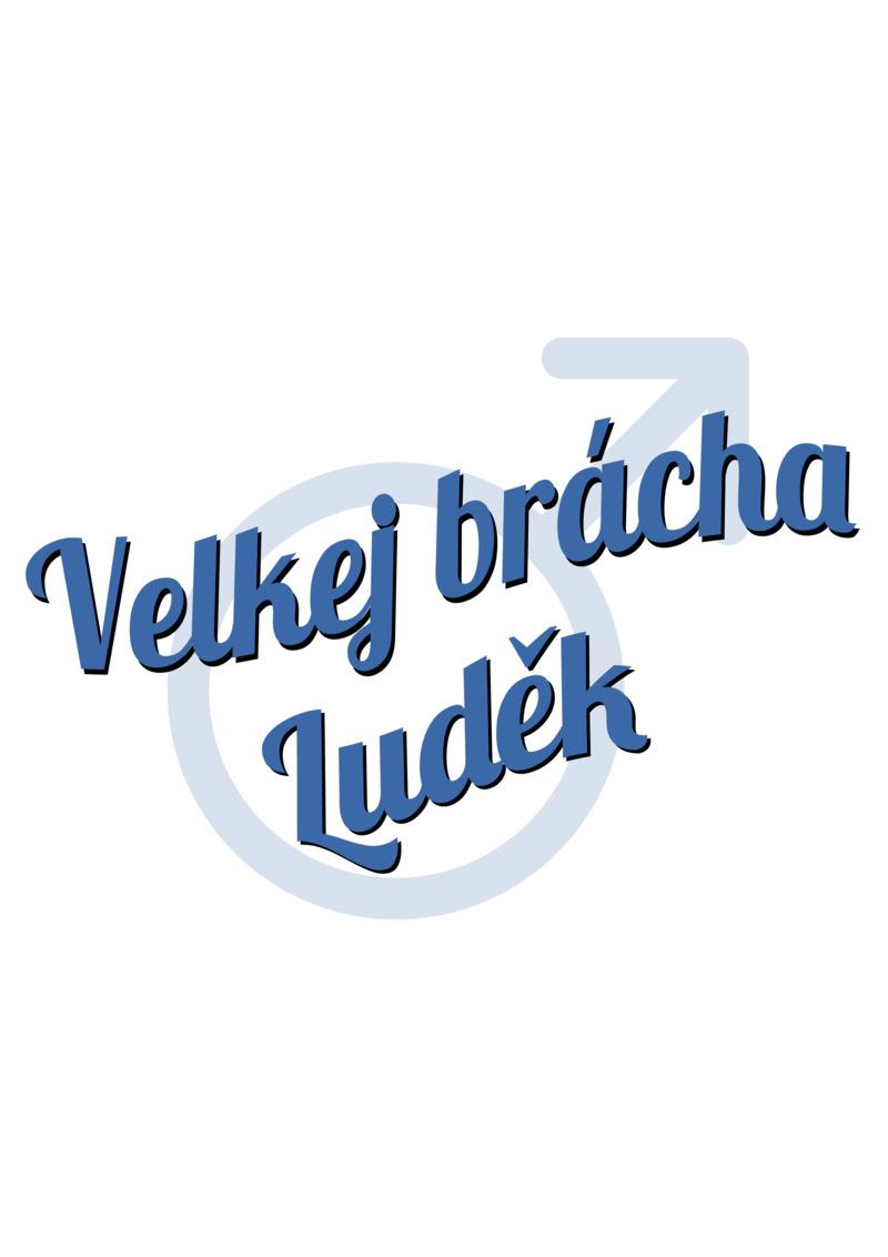 Tričko Velkej brácha Luděk