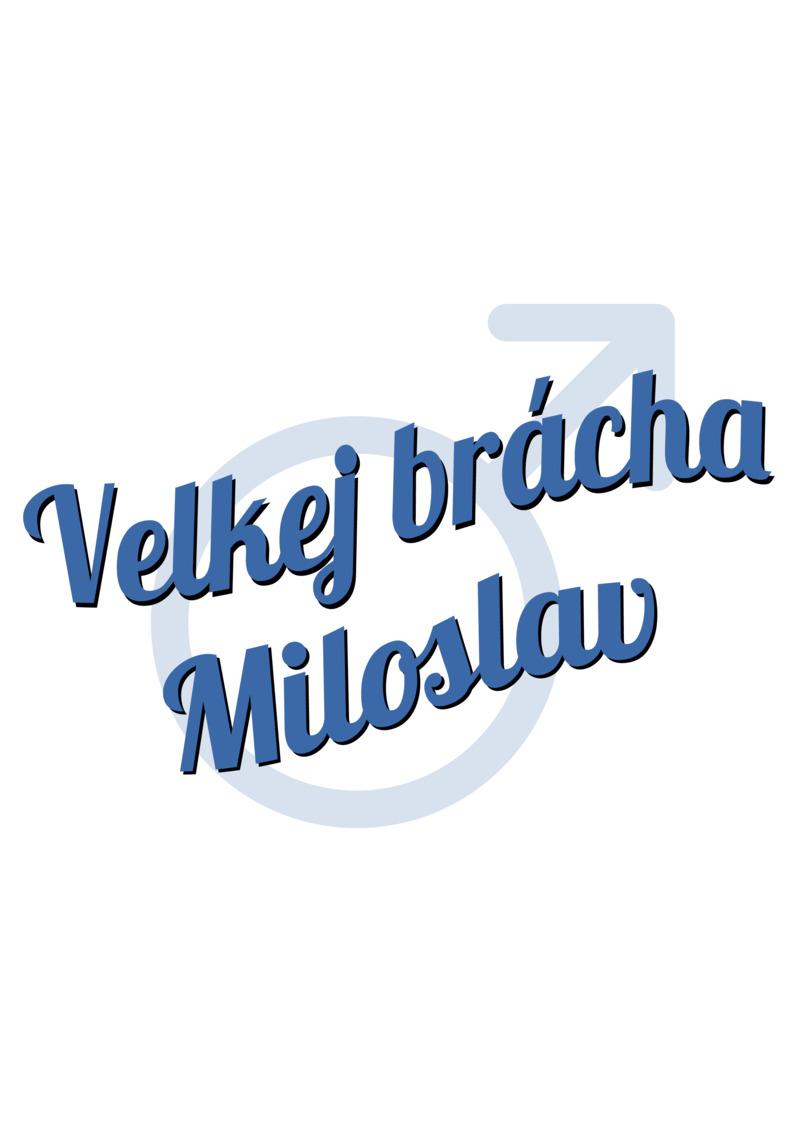 Tričko Velkej brácha Miloslav