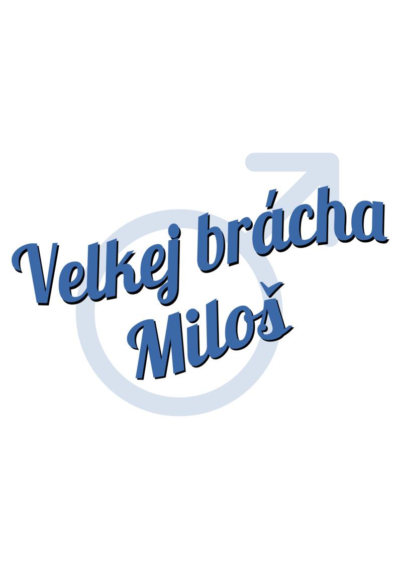 Tričko Velkej brácha Miloš