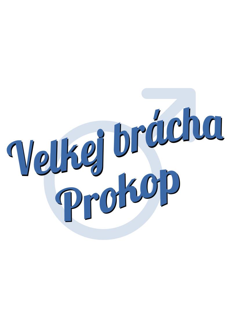 Tričko Velkej brácha Prokop