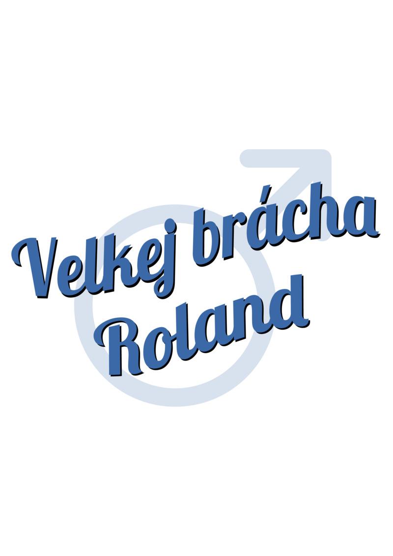 Tričko Velkej brácha Roland