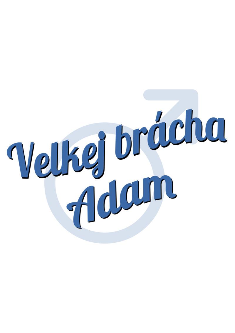 Tričko Velkej brácha Adam