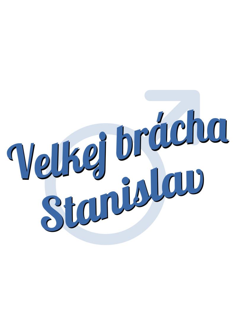 Tričko Velkej brácha Stanislav