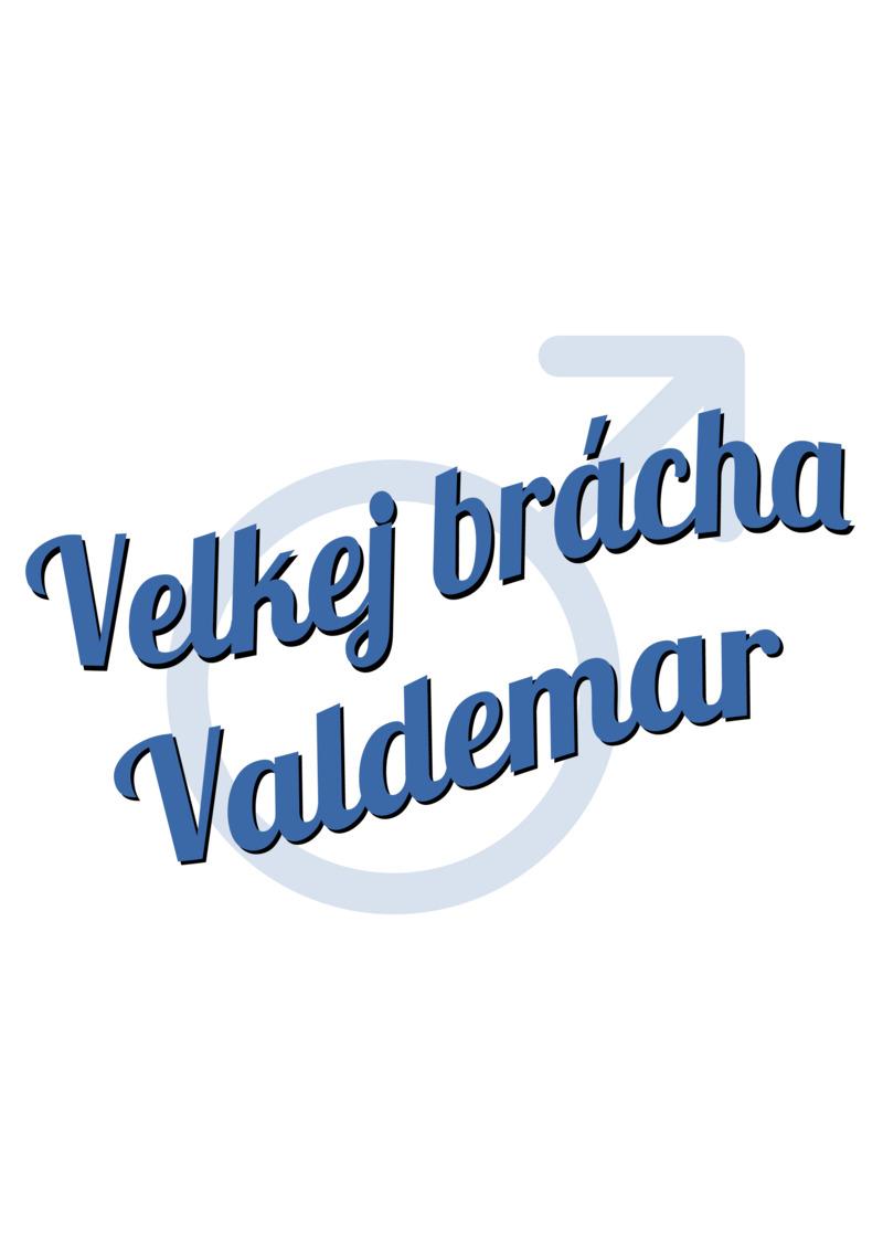 Tričko Velkej brácha Valdemar