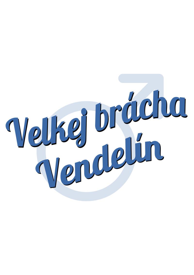 Tričko Velkej brácha Vendelín