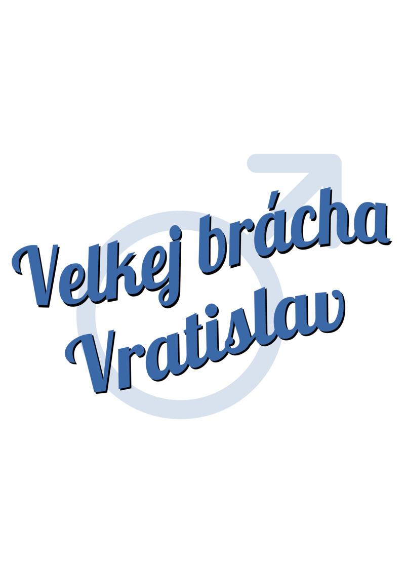 Tričko Velkej brácha Vratislav