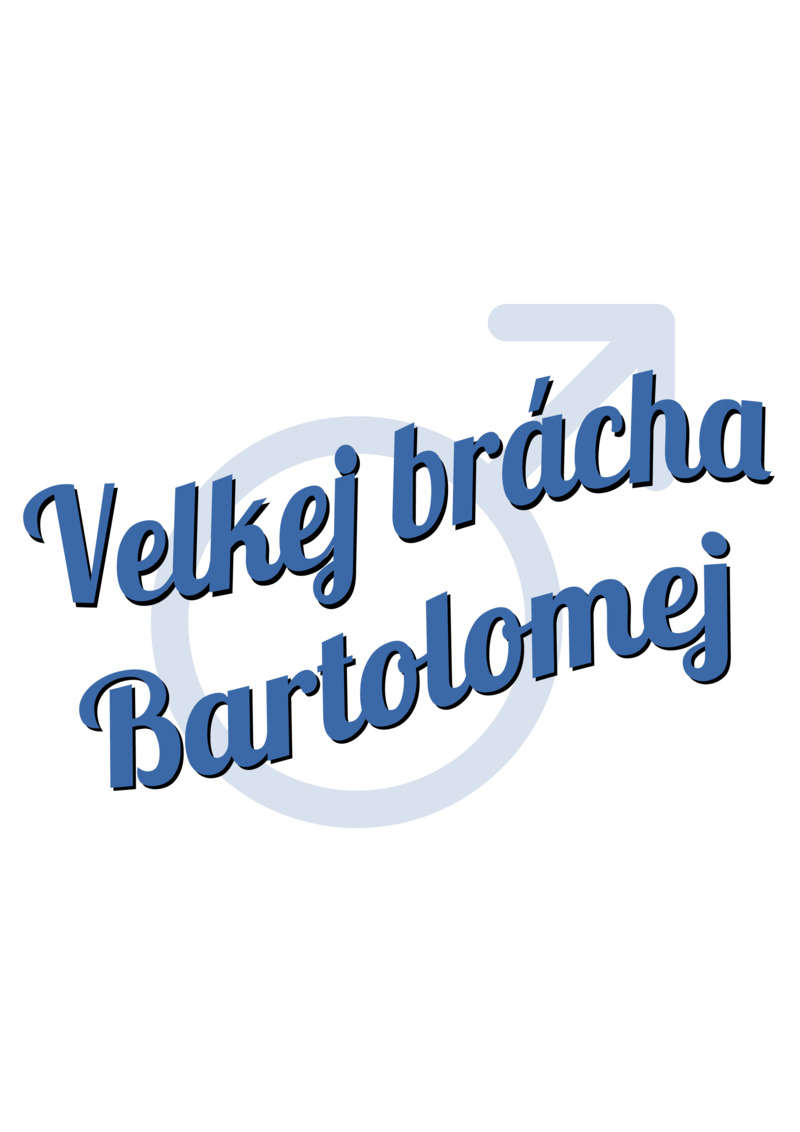 Tričko Velkej brácha Bartolomej
