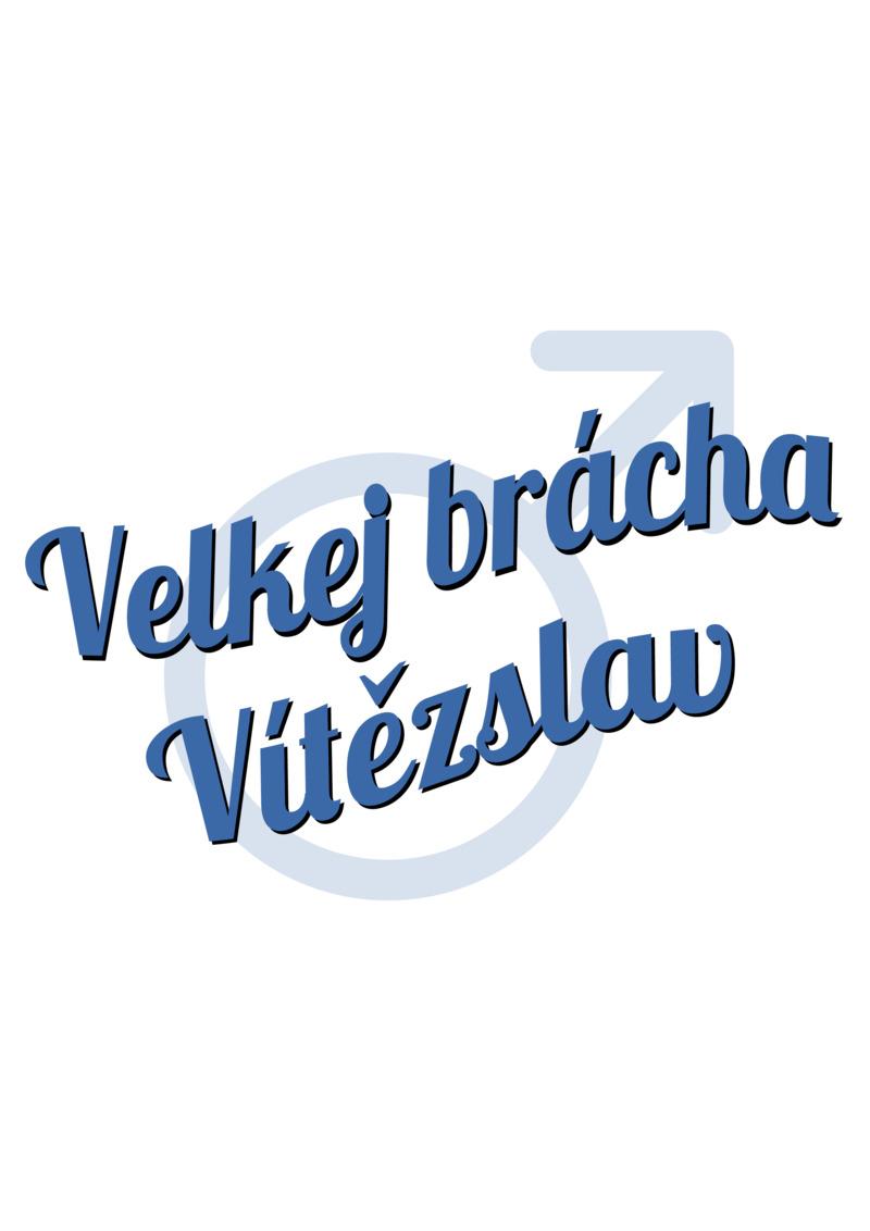 Tričko Velkej brácha Vítězslav