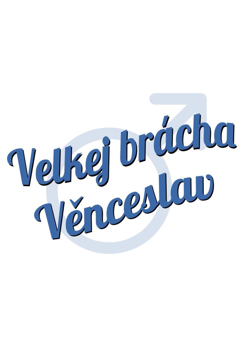 Tričko Velkej brácha Věnceslav