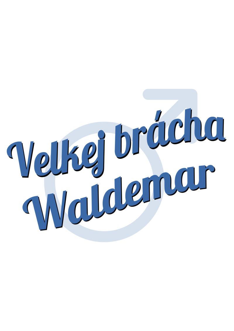 Tričko Velkej brácha Waldemar