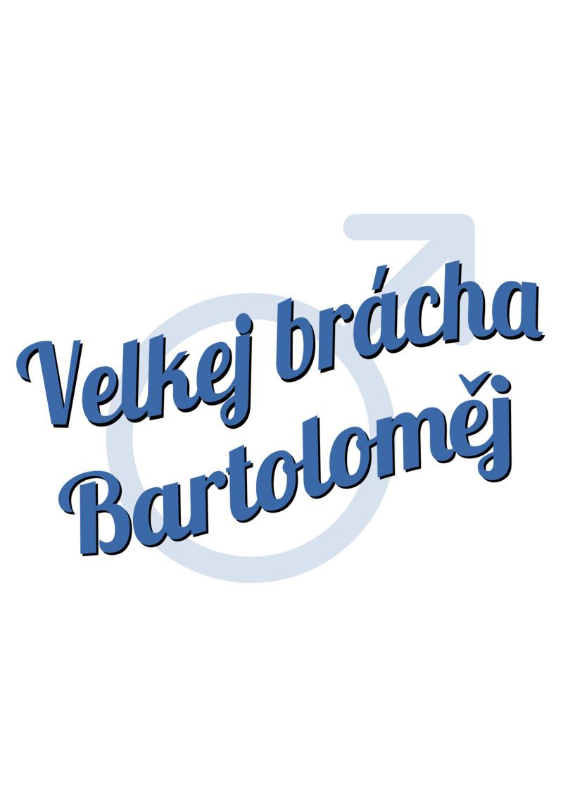 Tričko Velkej brácha Bartoloměj
