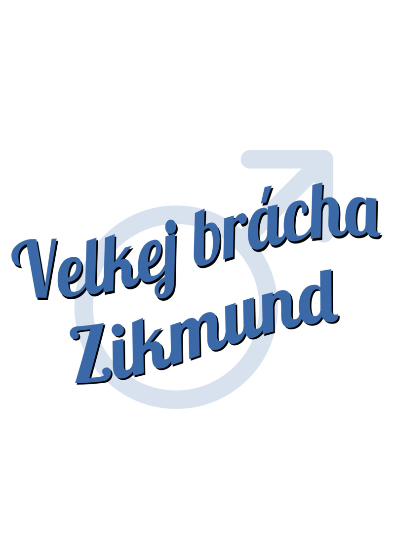 Tričko Velkej brácha Zikmund