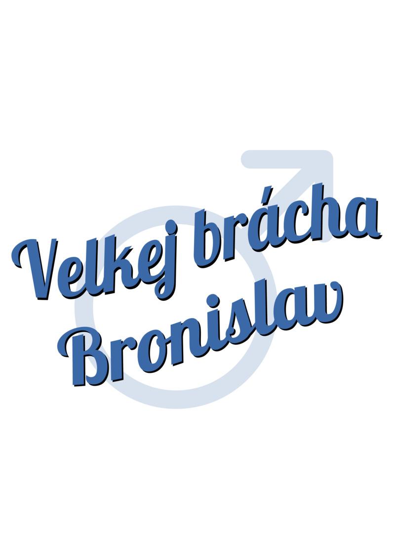 Tričko Velkej brácha Bronislav