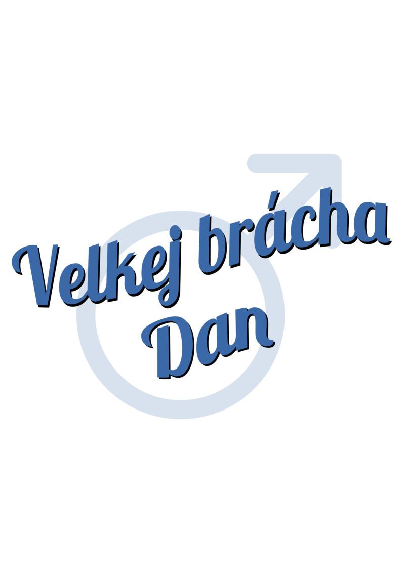 Tričko Velkej brácha Dan