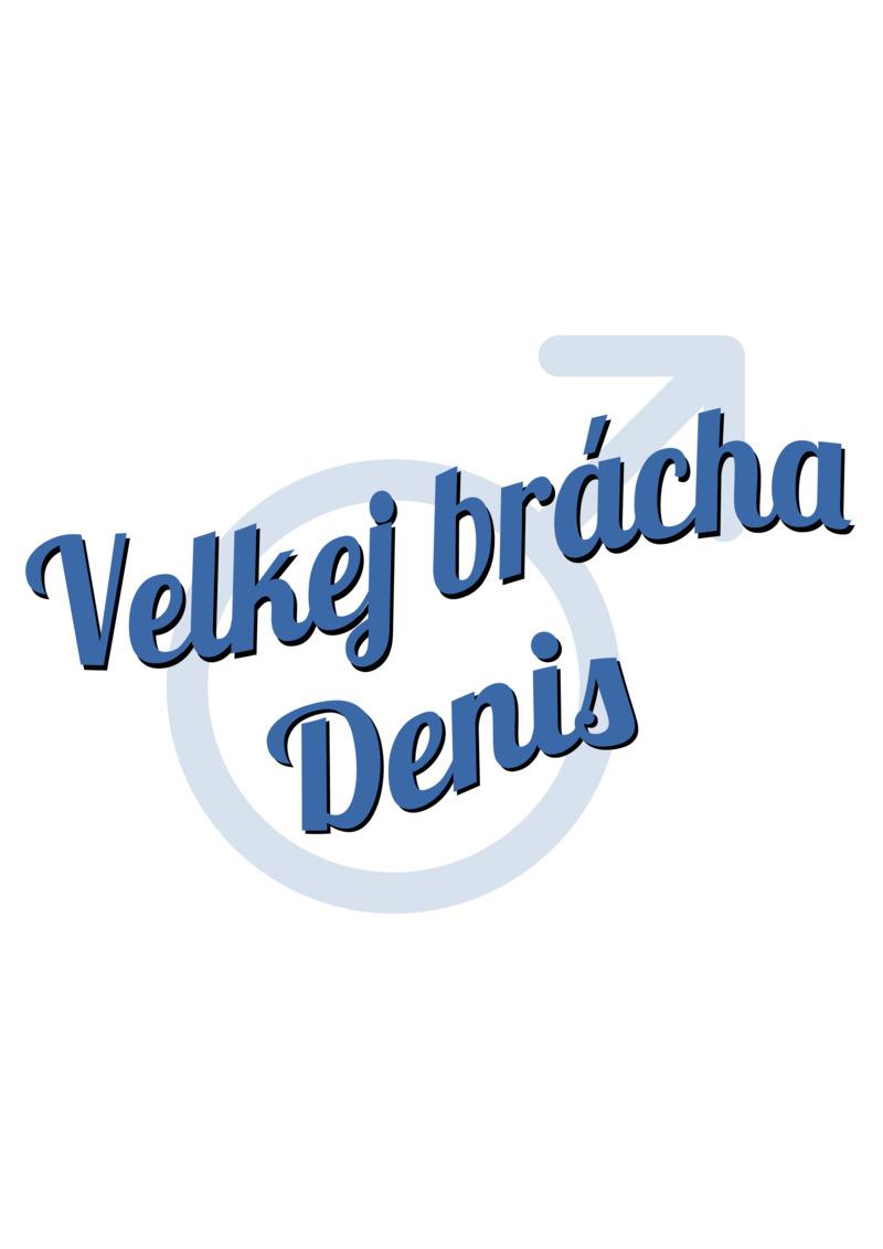 Tričko Velkej brácha Denis