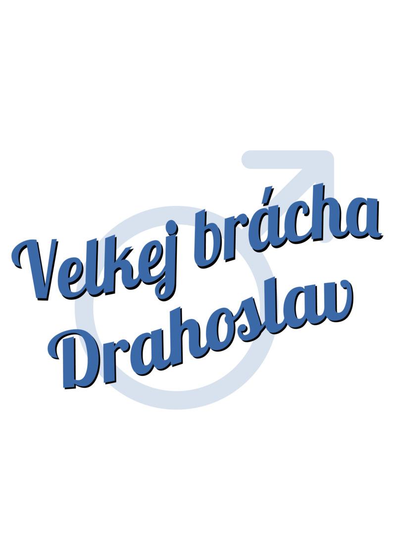 Tričko Velkej brácha Drahoslav