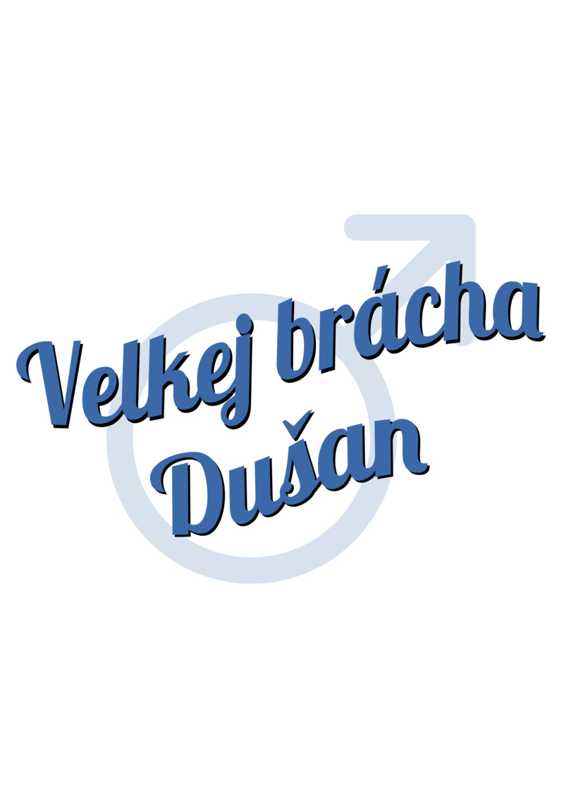 Tričko Velkej brácha Dušan