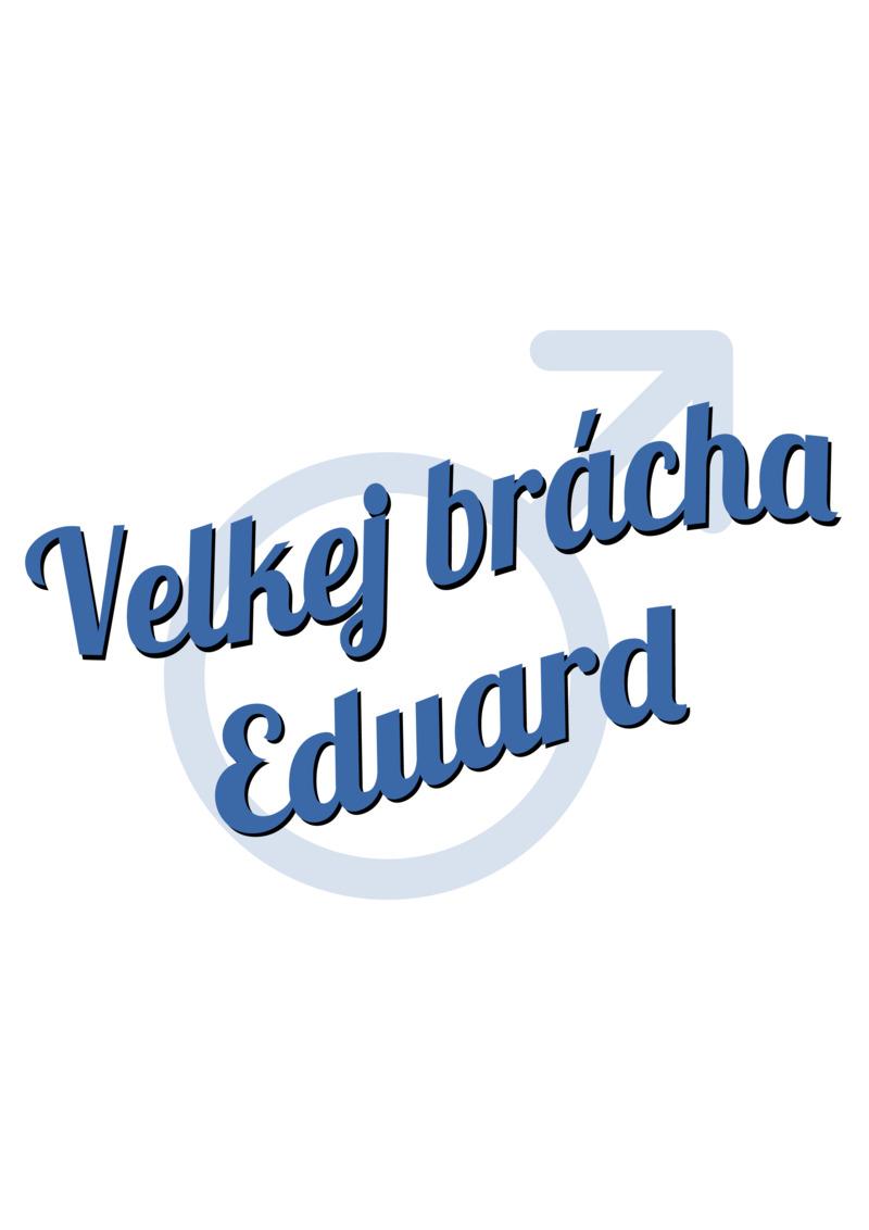 Tričko Velkej brácha Eduard