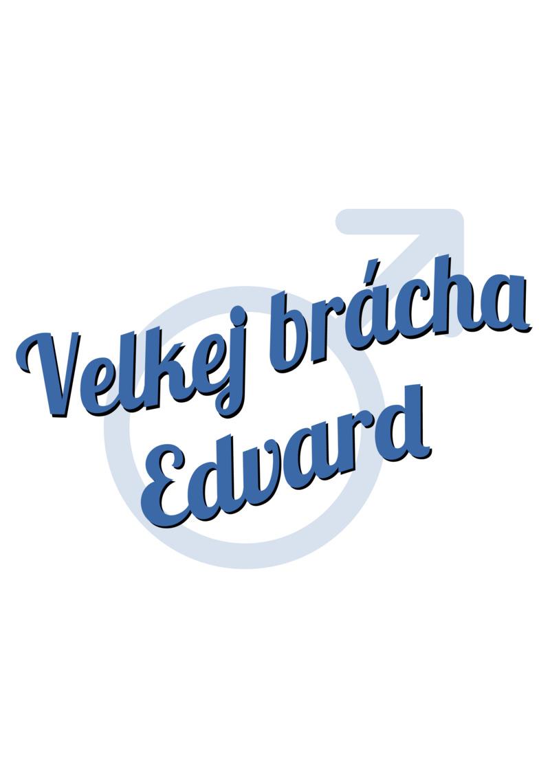 Tričko Velkej brácha Edvard
