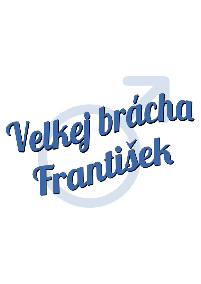 Tričko Velkej brácha František