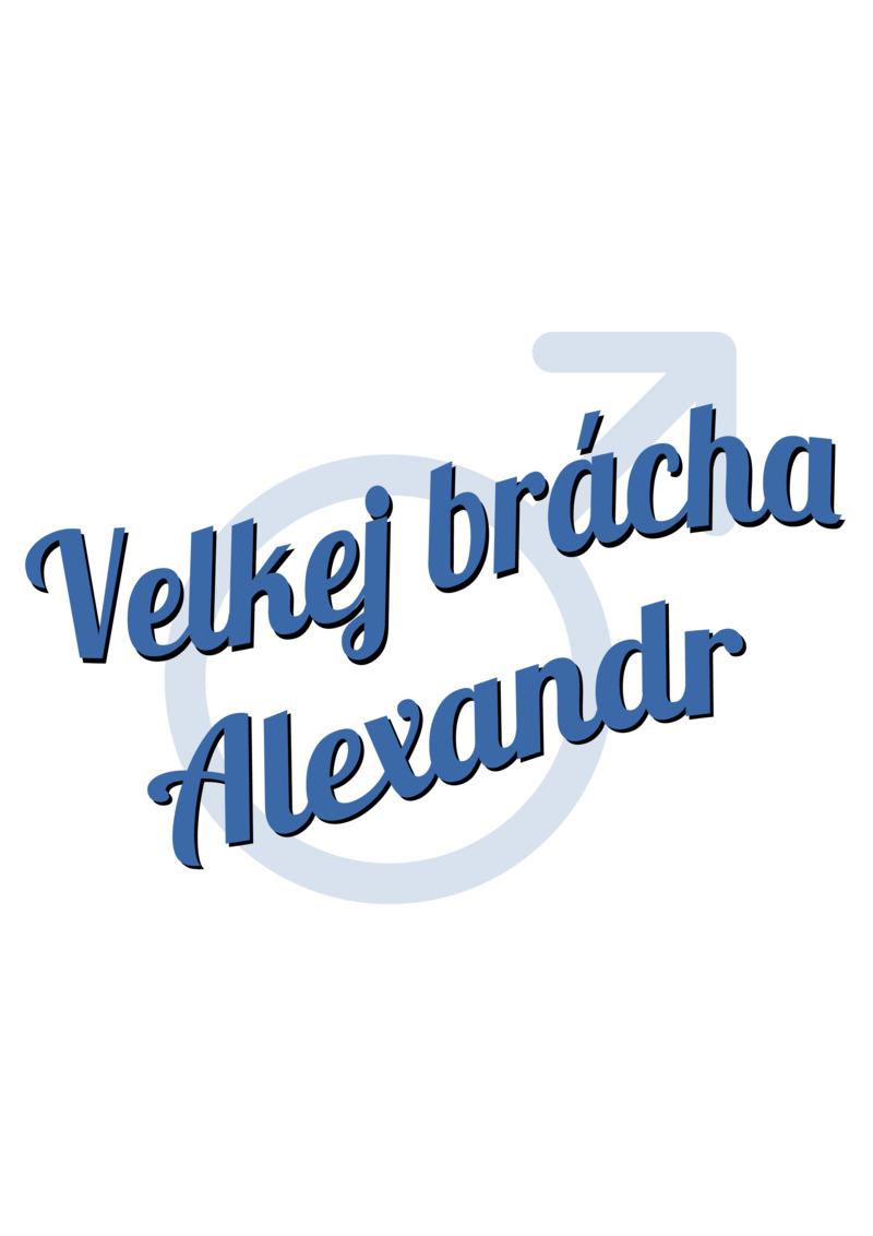Tričko Velkej brácha Alexandr