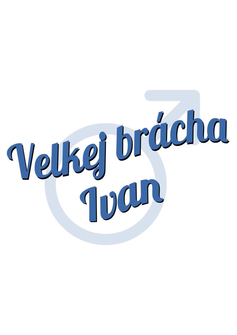 Tričko Velkej brácha Ivan