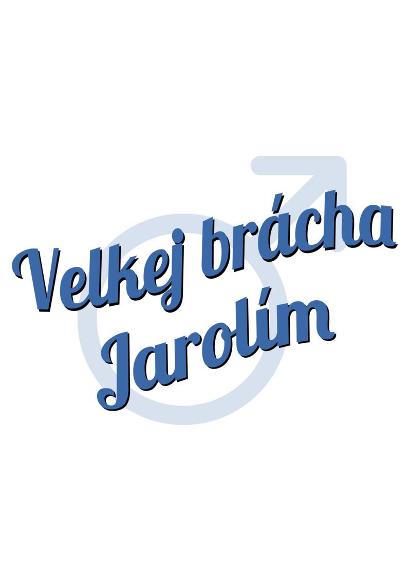 Tričko Velkej brácha Jarolím