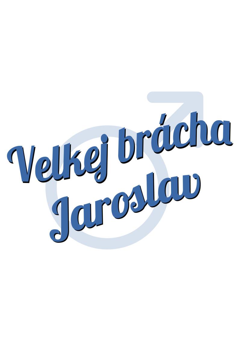 Tričko Velkej brácha Jaroslav