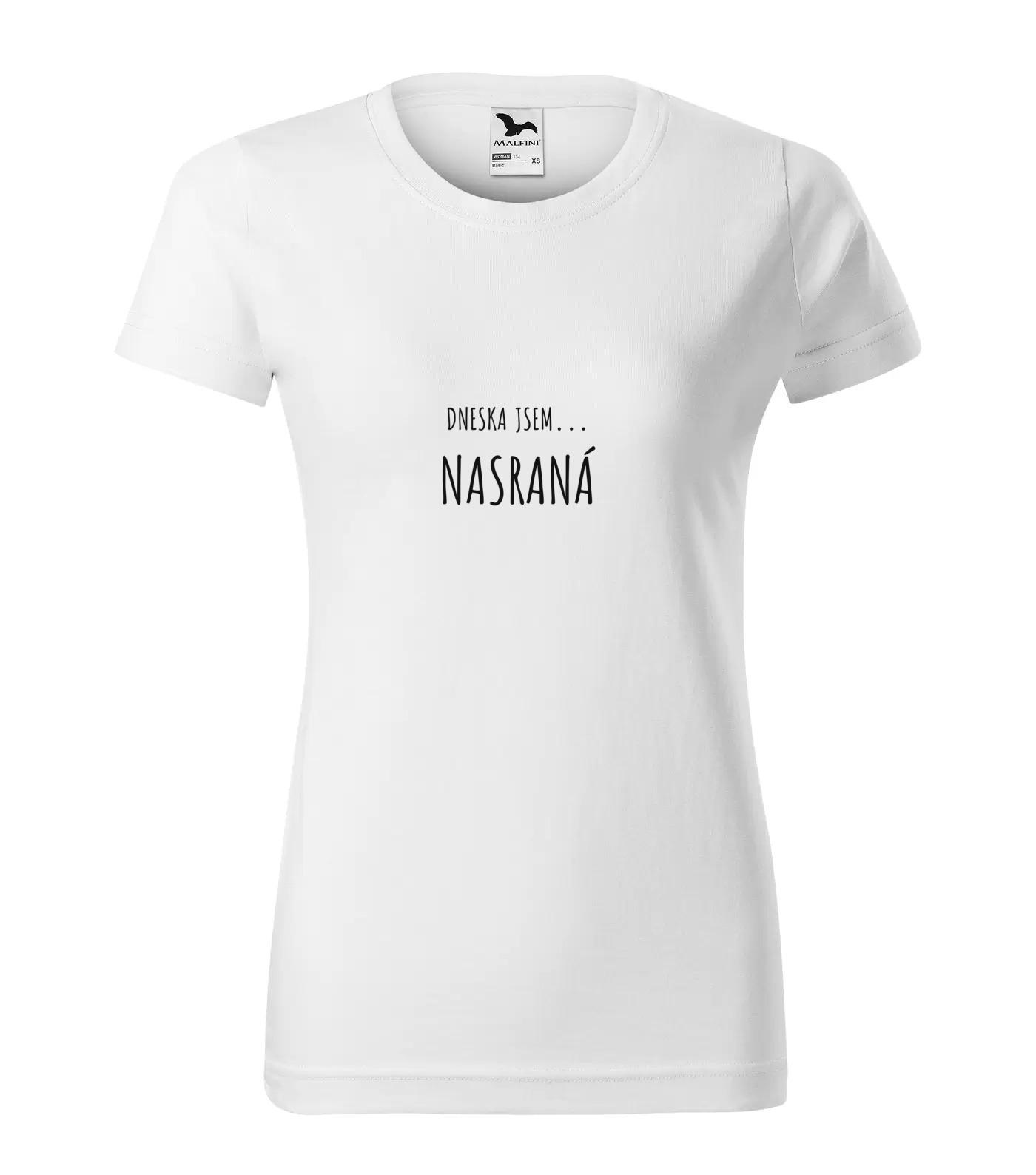 Vtipné tričko Dneska Jsem Nasraná